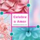 Celebre o Amor (não é o que está a pensar...)